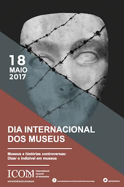Dia Internacional dos Museus 2017 - Museus e histórias controversas: dizer o indizível em museus