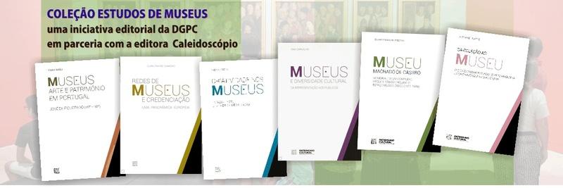 Coleção Estudos de Museus - Iniciativa da DGPC e editora Caleidoscópio